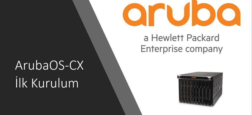 ArubaOS-CX İlk Kurulum