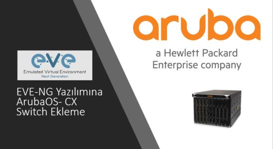 EVE-NG Yazılımına ArubaOS-CX Switch Ekleme